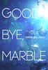 Good Bye,Marble